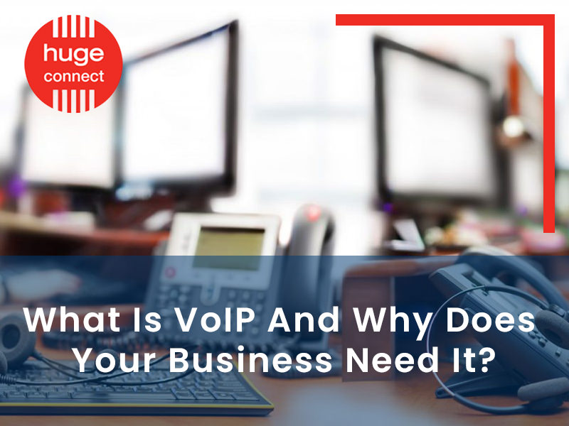 What Is VoIP And Why Does Your Business Need It?