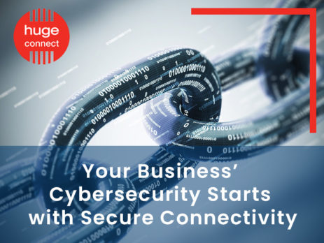 Your Business' Cybersecurity Starts with Secure Connectivity
