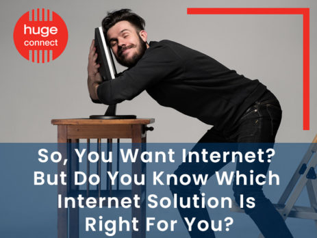 So, You Want Internet But Do You Know Which Internet Solution Is Right For You