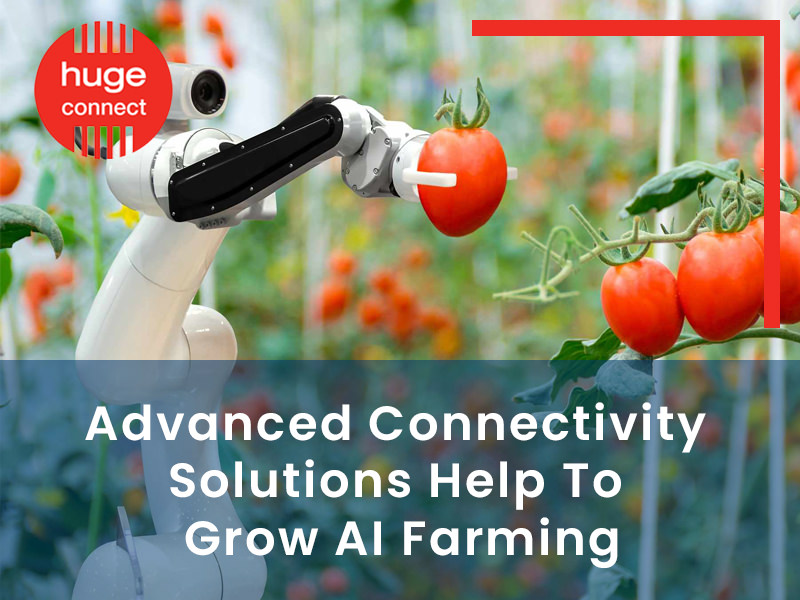Advanced Connectivity Solutions Help To Grow AI Farming